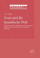 Jesus und die himmlische Welt Das Motiv der kultischen Mittlung zwischen Himmel und Erde im frühen Judentum und in der von Jesus ausgehenden Christologie