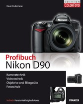 Profibuch Nikon D90 Kameratechnik, Videotechnik, Objektive und Blitzgeräte, Fotoschule