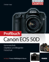 Profibuch Canon EOS 50D Kameratechnik, Objektive und Blitzgeräte, Fotoschule