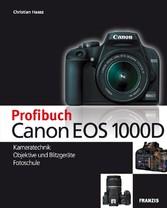 Profibuch Canon EOS 1000D Kameratechnik, Objektive und Blitzgeräte, Fotoschule