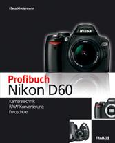 Profibuch Nikon D60 Kameratechnik, RAW-Konvertierung, Fotoschule