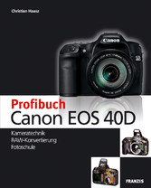 Profibuch Canon EOS 40D Kameratechnik, RAW-Konvertierung, Fotoschule