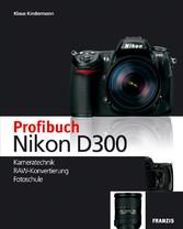 Profibuch Nikon D300 Kameratechnik, RAW-Konvertierung, Fotoschule