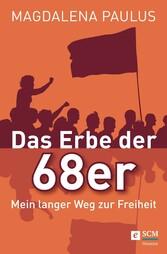 Das Erbe der 68er Mein langer Weg zur Freiheit