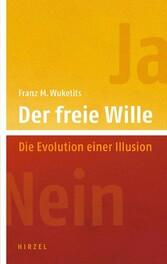 Der freie Wille Die Evolution einer Illusion