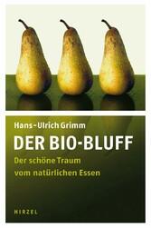 Der Bio-Bluff Der schöne Traum vom natürlichen Essen