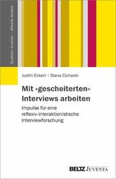 Mit »gescheiterten« Interviews arbeiten Impulse für eine reflexiv-interaktionistische Interviewforschung