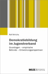 Demokratiebildung im Jugendverband Grundlagen - empirische Befunde - Entwicklungsperspektiven