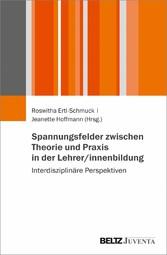 Spannungsfelder zwischen Theorie und Praxis in der Lehrer/innenbildung Interdisziplinäre Perspektiven