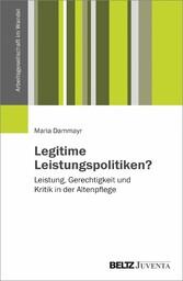 Legitime Leistungspolitiken? Leistung, Gerechtigkeit und Kritik in der Altenpflege