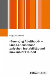 »Emerging Adulthood« - Eine Lebensphase zwischen Instabilität und maximaler Freiheit Eine Lebensphase zwischen Instabilität und maximaler Freiheit
