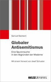 Globaler Antisemitismus Eine Spurensuche in den Abgründen der Moderne. Mit einem Vorwort von Josef Schuster