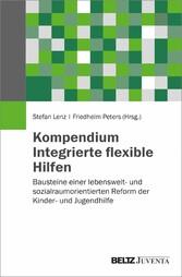 Kompendium Integrierte flexible Hilfen Bausteine einer lebenswelt- und sozialraumorientierten Reform der Kinder- und Jugendhilfe