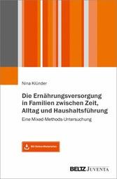 Die Ernährungsversorgung in Familien zwischen Zeit, Alltag und Haushaltsführung Eine Mixed-Methods-Untersuchung. Mit Online-Materialien