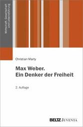 Max Weber. Ein Denker der Freiheit