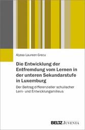 Die Entwicklung der Entfremdung vom Lernen in der unteren Sekundarstufe in Luxemburg Der Beitrag differenzieller schulischer Lern- und Entwicklungsmilieus