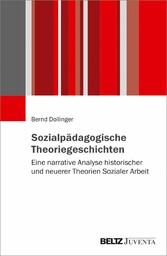 Sozialpädagogische Theoriegeschichten Eine narrative Analyse historischer und neuerer Theorien Sozialer Arbeit