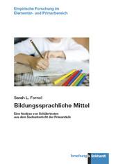 Bildungssprachliche Mittel Eine Analyse von Schülertexten aus dem Sachunterricht der Primarstufe