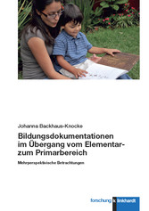 Bildungsdokumentationen im Übergang vom Elementar- zum Primarbereich Mehrperspektivische Betrachtungen
