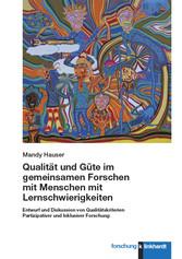 Qualität und Güte im gemeinsamen Forschen mit Menschen mit Lernschwierigkeiten Entwurf und Diskussion von Qualitätskriterien Partizipativer und Inklusiver Forschung