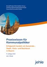 Praxiswissen für Kommunalpolitiker Erfolgreich handeln als Gemeinde-, Stadt-, Kreis- und Bezirksrat