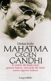 Mahatma gegen Gandhi. Er rettete die Seele einer ganzen Nation, nur nicht die Seele seines eigenen Sohnes.