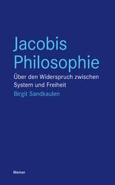 Jacobis Philosophie Über den Widerspruch zwischen System und Freiheit