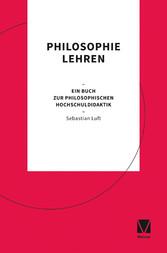 Philosophie lehren Ein Buch zur philosophischen Hochschuldidaktik