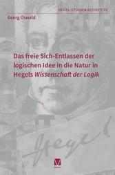 Das freie Sich-Entlassen der logischen Idee in die Natur in Hegels 'Wissenschaft der Logik'