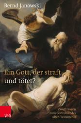 Ein Gott, der straft und tötet? Zwölf Fragen zum Gottesbild des Alten Testaments