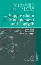 Supply Chain Management und Logistik Optimierung, Simulation, Decision Support