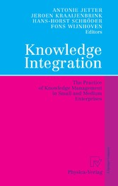 Knowledge Integration The Practice of Knowledge Management in Small and Medium Enterprises