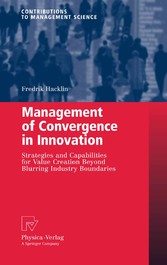 Management of Convergence in Innovation Strategies and Capabilities for Value Creation Beyond Blurring Industry Boundaries