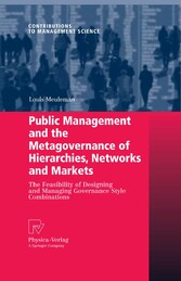 Public Management and the Metagovernance of Hierarchies, Networks and Markets The Feasibility of Designing and Managing Governance Style Combinations