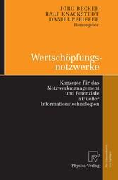 Wertschöpfungsnetzwerke Konzepte für das Netzwerkmanagement und Potenziale aktueller Informationstechnologien