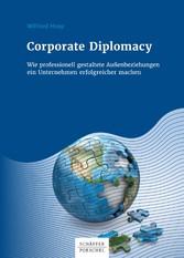 Corporate Diplomacy Wie professionell gestaltete Außenbeziehungen ein Unternehmen erfolgreicher machen