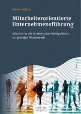 Mitarbeiterorientierte Unternehmensführung Mitarbeiter als strategischer Erfolgsfaktor im globalen Wettbewerb