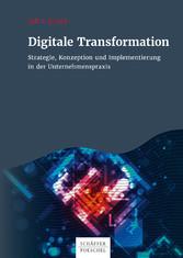 Digitale Transformation Strategie, Konzeption und Implementierung in der Unternehmenspraxis
