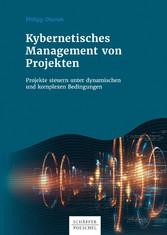 Kybernetisches Management von Projekten Projekte steuern unter dynamischen und komplexen Bedingungen