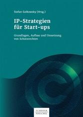 IP-Strategien für Start-ups Grundlagen, Aufbau und Umsetzung von Schutzrechten