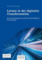 Lernen in der digitalen Transformation Wie arbeitsintegriertes Lernen in der betrieblichen Praxis gelingt