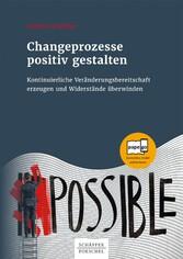Changeprozesse positiv gestalten Kontinuierliche Veränderungsbereitschaft erzeugen und Widerstände überwinden