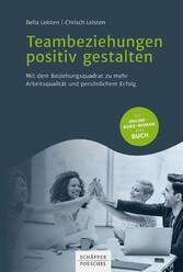 Teambeziehungen positiv gestalten Mit dem Beziehungsquadrat zu mehr Arbeitsqualität und persönlichem Erfolg