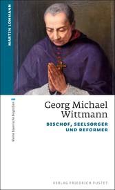 Georg Michael Wittmann Bischof, Seelsorger und Reformer