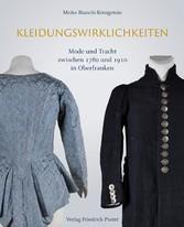 Kleidungswirklichkeiten Mode und Tracht zwischen 1780 und 1910 in Oberfranken