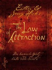The Law of Attraction Das kosmische Gesetz hinter THE SECRET