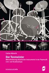 Der Tonmeister Mikrofonierung akustischer Instrumente in der Popmusik: Live- und Studiosetups