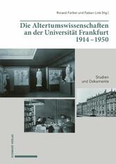 Die Altertumswissenschaften an der Universität Frankfurt 1914-1950 Studien und Dokumente