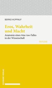 Eros, Wahrheit und Macht Anatomie eines #me-too-Falles in der Wissenschaft