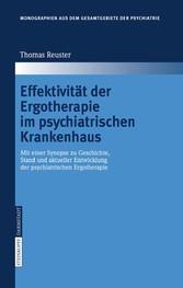 Effektivität der Ergotherapie im psychiatrischen Krankenhaus Mit einer Synopse zu Geschichte, Stand und aktueller Entwicklung der psychiatrischen Ergotherapie